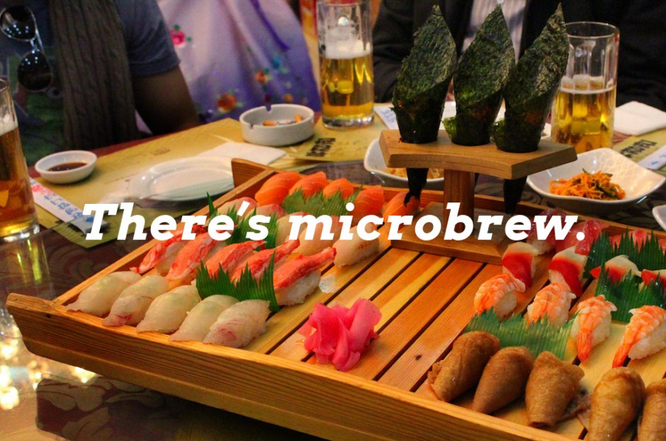 There's microbrew.