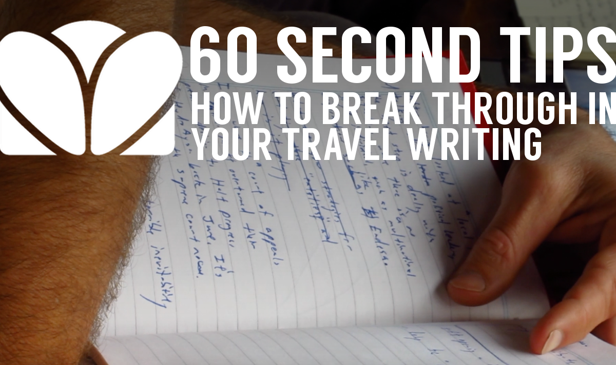 60 second storytelling tip: How to break through in your travel writing