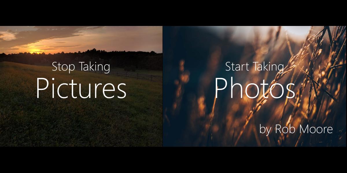 Stop taking pictures. Start taking photos.